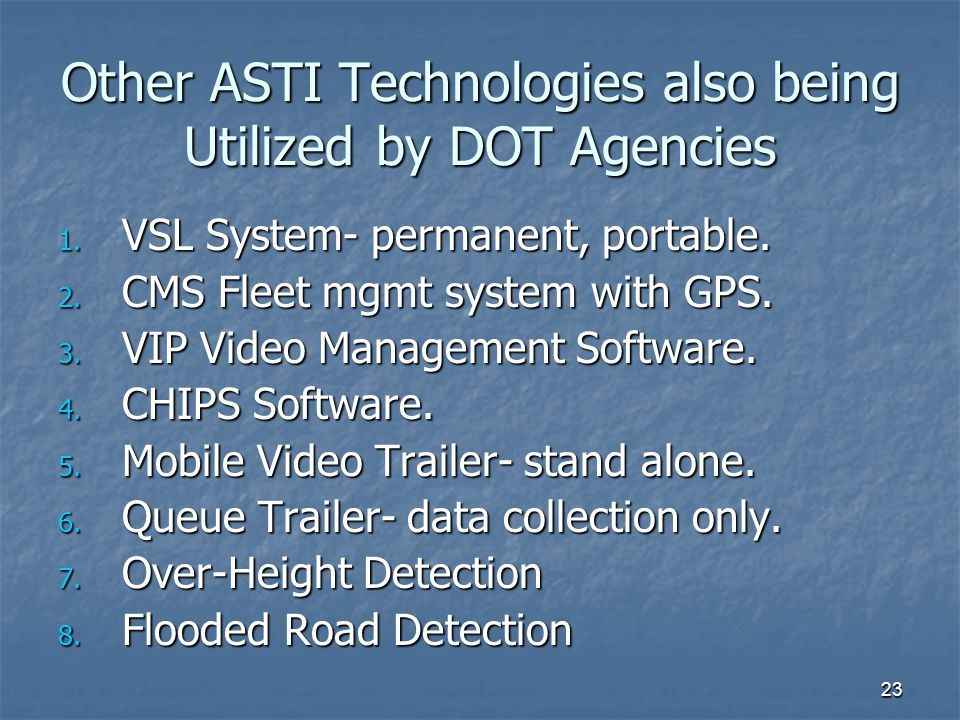 23 Other ASTI Technologies also being Utilizedby DOT Agencies 1. VSL System- permanent, portable. 2. CMS Fleet mgmt system with GPS. 3. VIP Video Mana