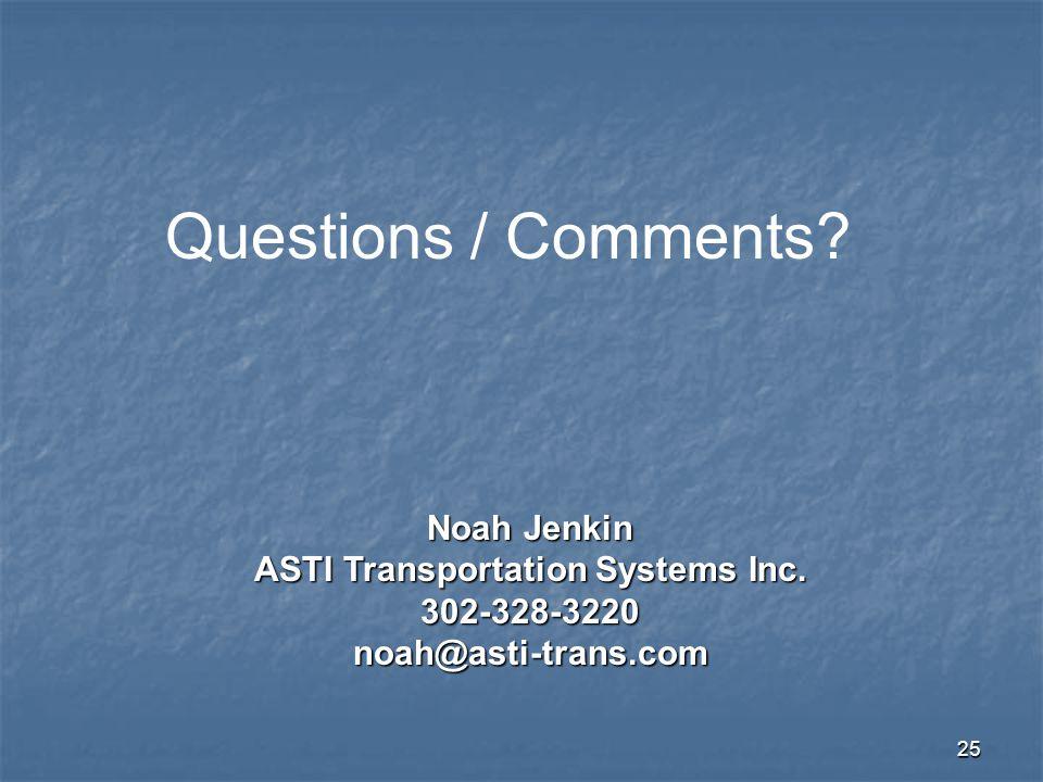25 Questions / Comments? Noah Jenkin ASTI Transportation Systems Inc. 302-328-3220noah@asti-trans.com
