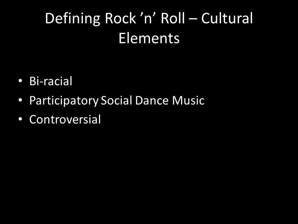 Defining Rock 'n' Roll – Cultural Elements Bi-racial Participatory Social Dance Music Controversial