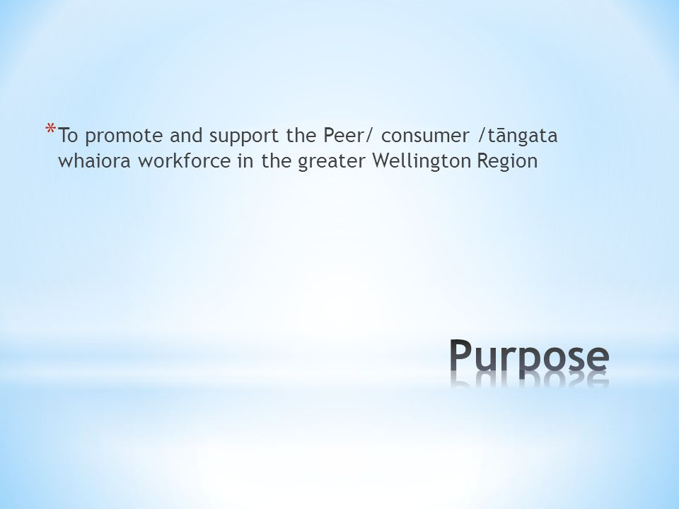 * To promote and support the Peer/ consumer /tāngata whaiora workforce in the greater Wellington Region