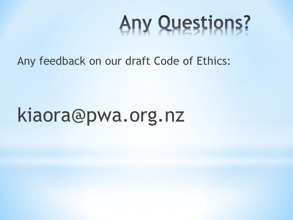 Any feedback on our draft Code of Ethics: kiaora@pwa.org.nz