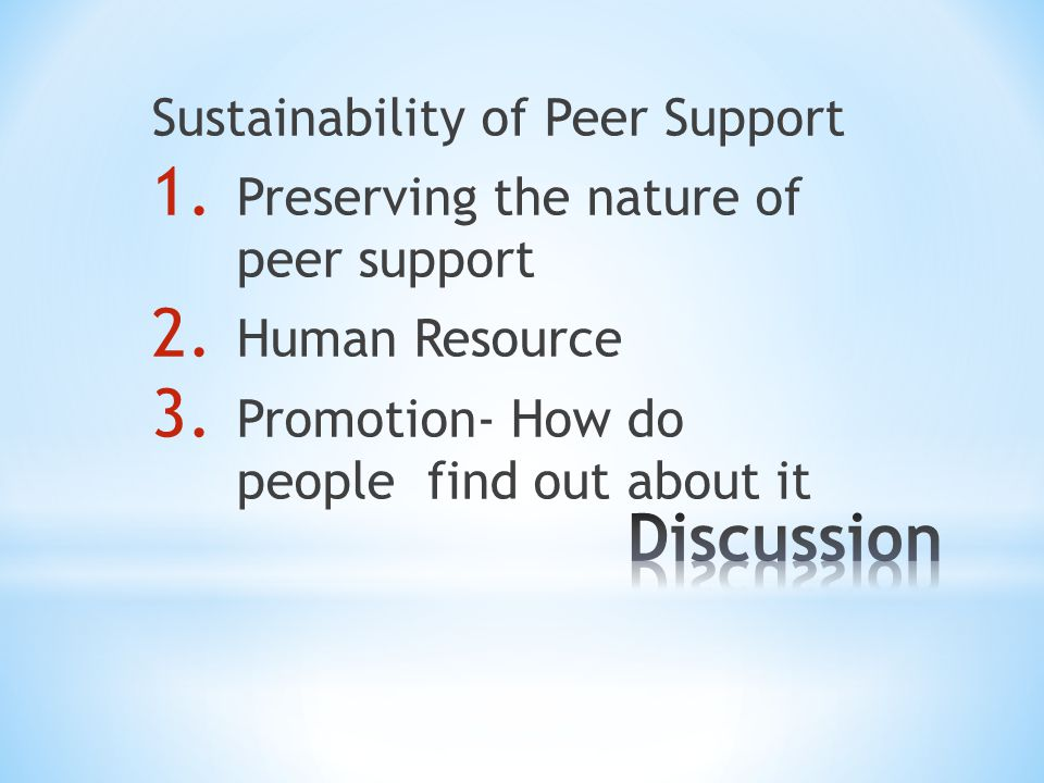 Sustainability of Peer Support 1. Preserving the nature of peer support 2.