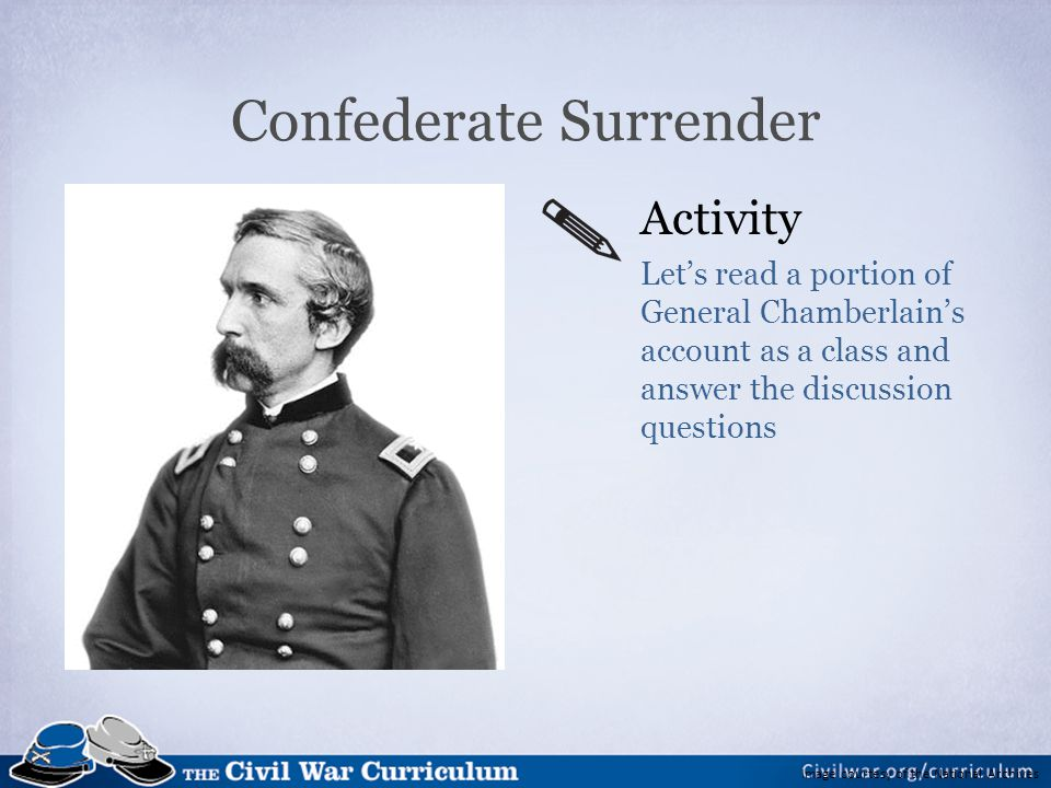 Image courtesy of the National Archives Confederate Surrender Activity Let's read a portion of General Chamberlain's account as a class and answer the discussion questions