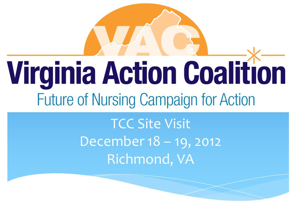 To participate in the RWJF evaluation process  To define the Virginia Action Coalition  To describe the workgroups  To review next steps Objectives