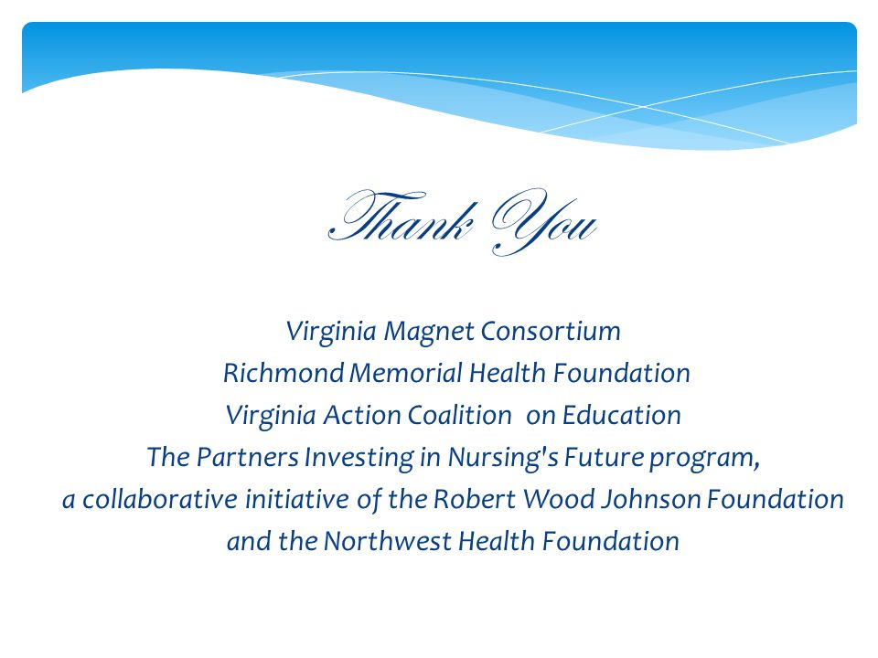 Thank You Virginia Magnet Consortium Richmond Memorial Health Foundation Virginia Action Coalition on Education The Partners Investing in Nursing's Fu