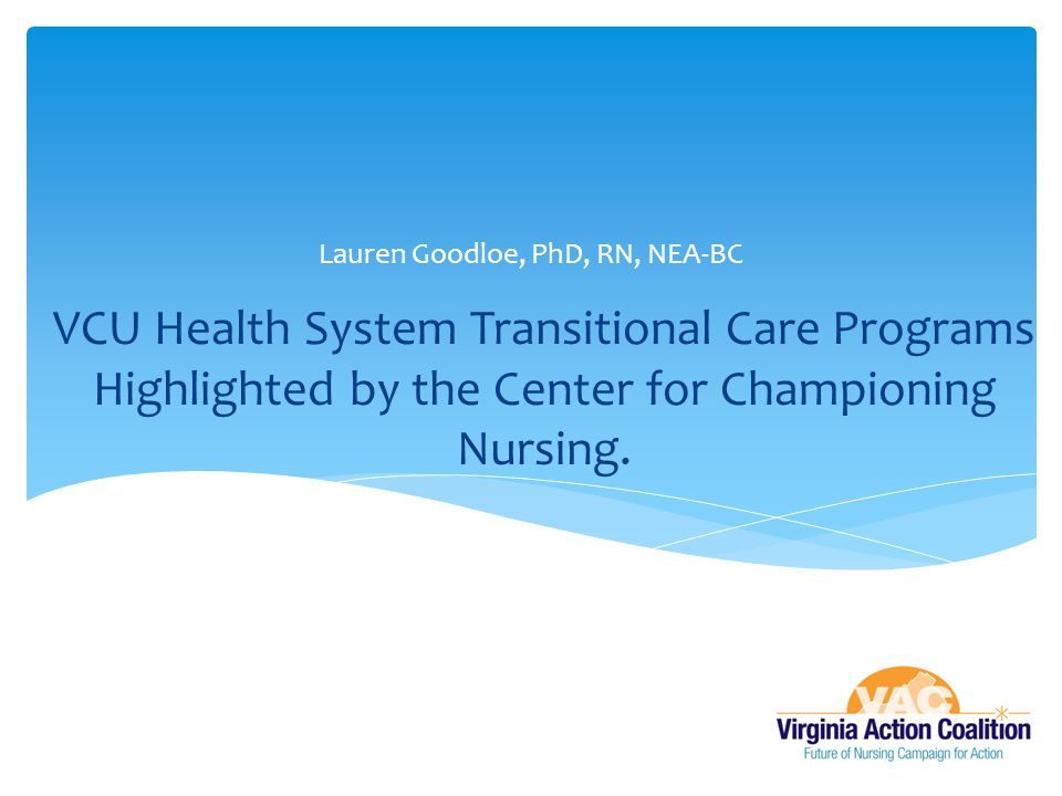 VCU Health System Transitional Care Programs Highlighted by the Center for Championing Nursing. Lauren Goodloe, PhD, RN, NEA-BC