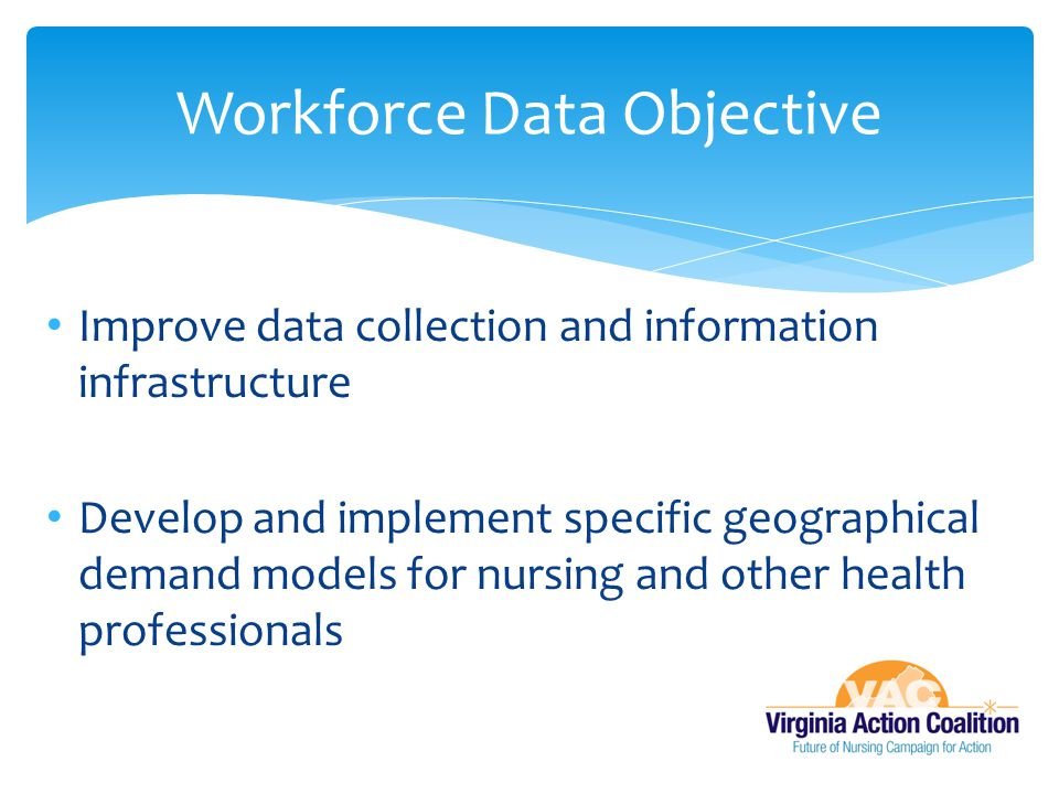 Improve data collection and information infrastructure Develop and implement specific geographical demand models for nursing and other health professi