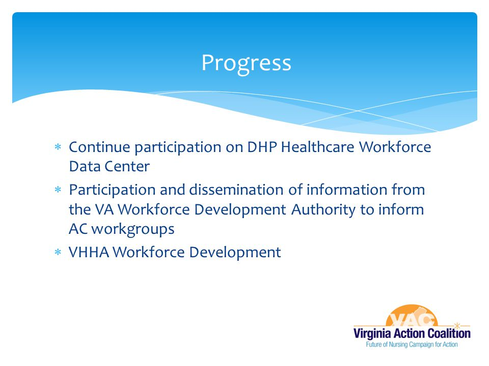  Continue participation on DHP Healthcare Workforce Data Center  Participation and dissemination of information from the VA Workforce Development Au