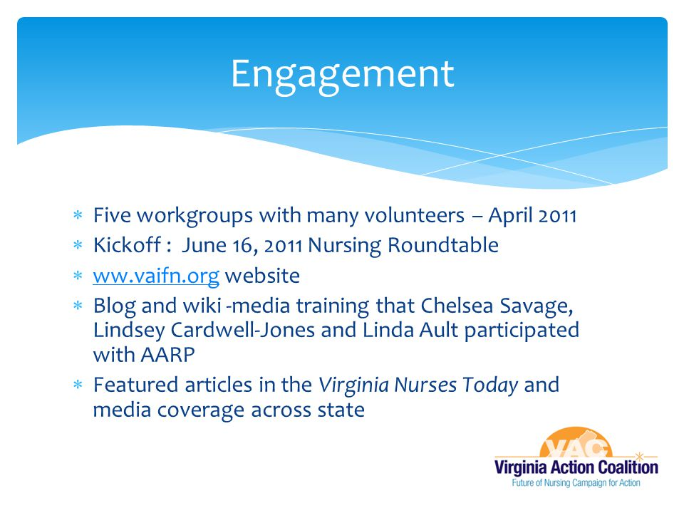  Five workgroups with many volunteers – April 2011  Kickoff : June 16, 2011 Nursing Roundtable  ww.vaifn.org website ww.vaifn.org  Blog and wiki -