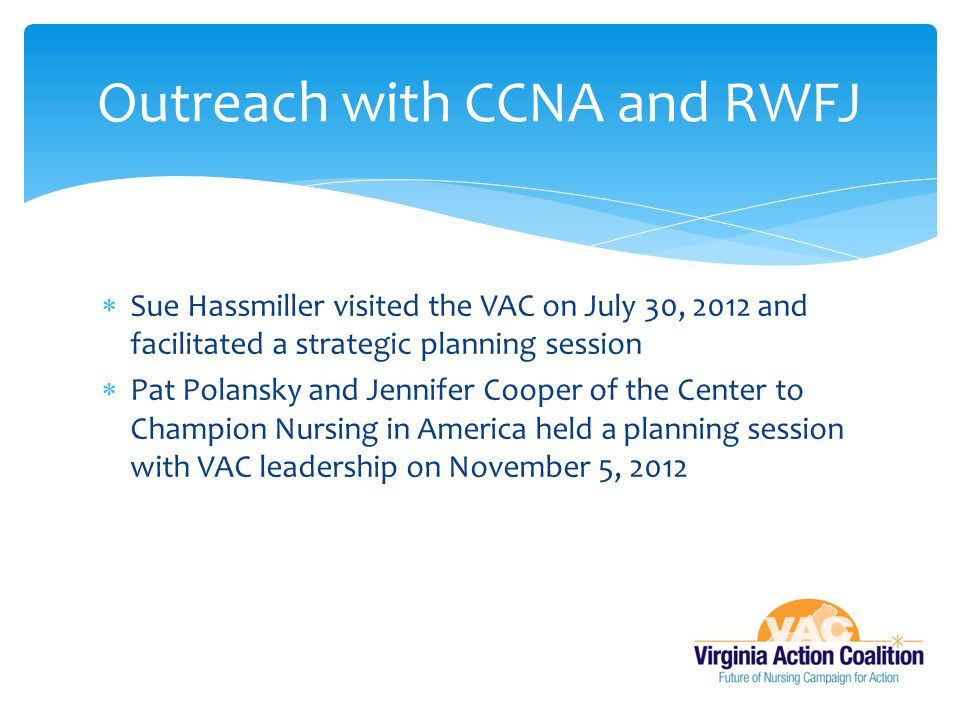  Sue Hassmiller visited the VAC on July 30, 2012 and facilitated a strategic planning session  Pat Polansky and Jennifer Cooper of the Center to Cha