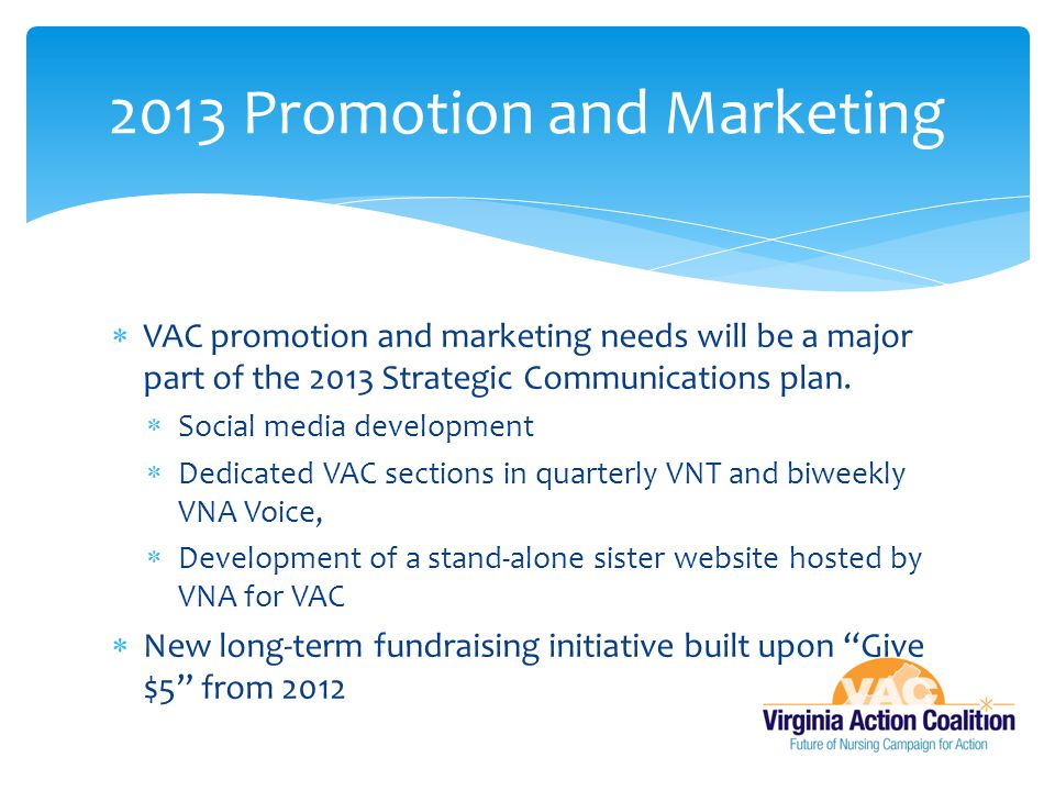  VAC promotion and marketing needs will be a major part of the 2013 Strategic Communications plan.  Social media development  Dedicated VAC section