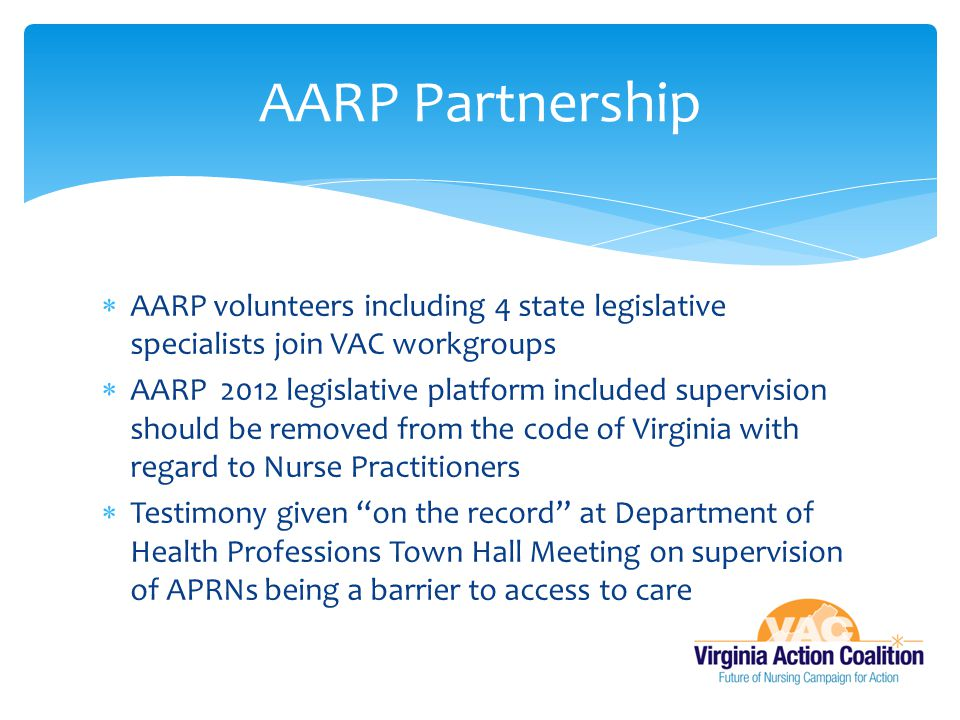  AARP volunteers including 4 state legislative specialists join VAC workgroups  AARP 2012 legislative platform included supervision should be remove