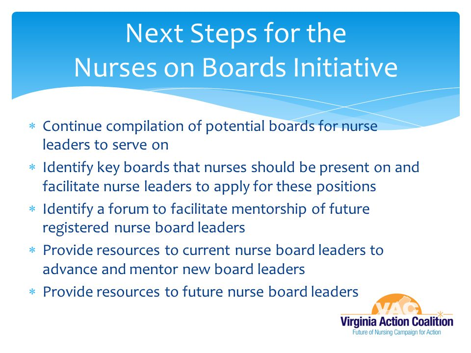  Continue compilation of potential boards for nurse leaders to serve on  Identify key boards that nurses should be present on and facilitate nurse l