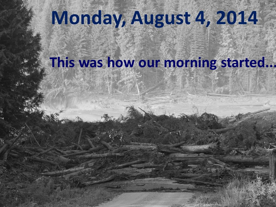 This was how our morning started... Monday, August 4, 2014