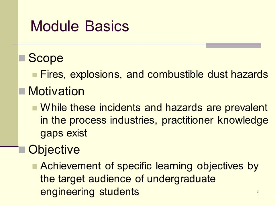 Module Basics Scope Fires, explosions, and combustible dust hazards Motivation While these incidents and hazards are prevalent in the process industri