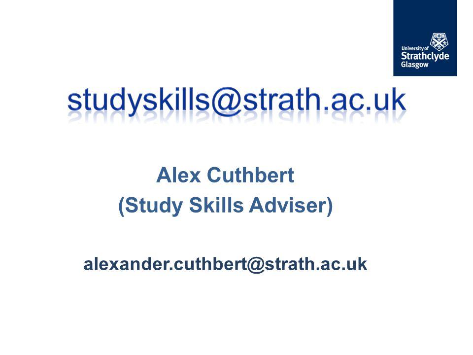 Alex Cuthbert (Study Skills Adviser) alexander.cuthbert@strath.ac.uk