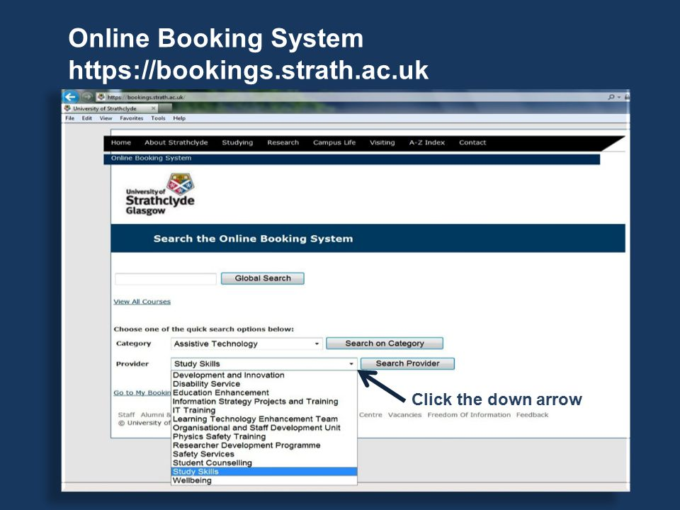 Online Booking System https://bookings.strath.ac.uk Click the down arrow