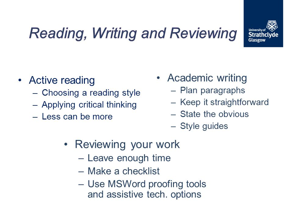 Active reading –Choosing a reading style –Applying critical thinking –Less can be more Academic writing – Plan paragraphs – Keep it straightforward –