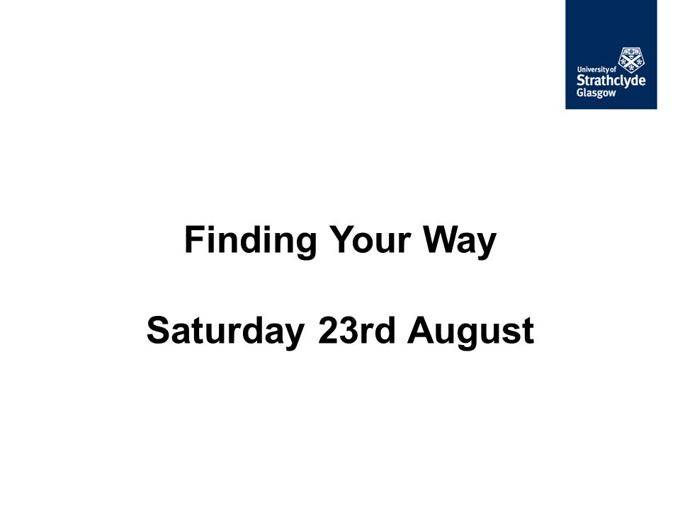 Finding Your Way Saturday 23rd August