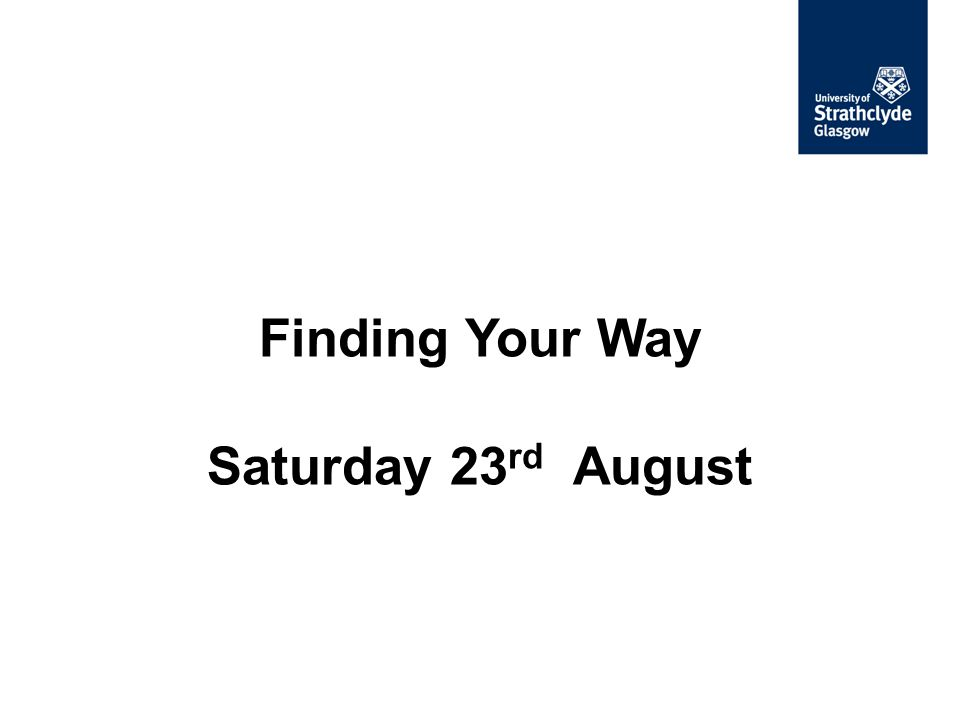 Finding Your Way Saturday 23 rd August