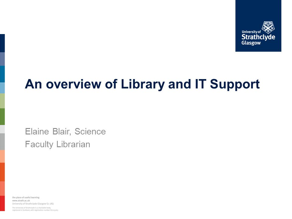 An overview of Library and IT Support Elaine Blair, Science Faculty Librarian