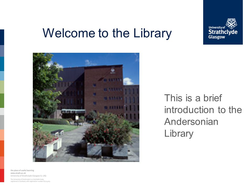 Welcome to the Library This is a brief introduction to the Andersonian Library