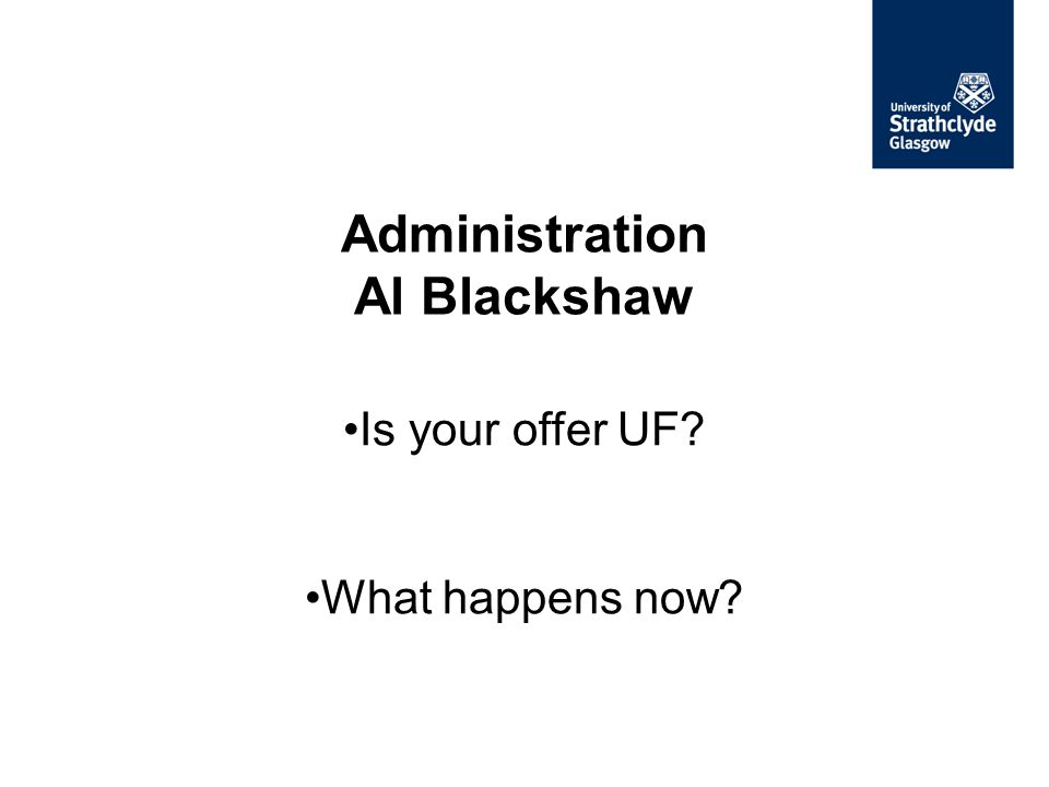 Is your offer UF? What happens now? Administration Al Blackshaw