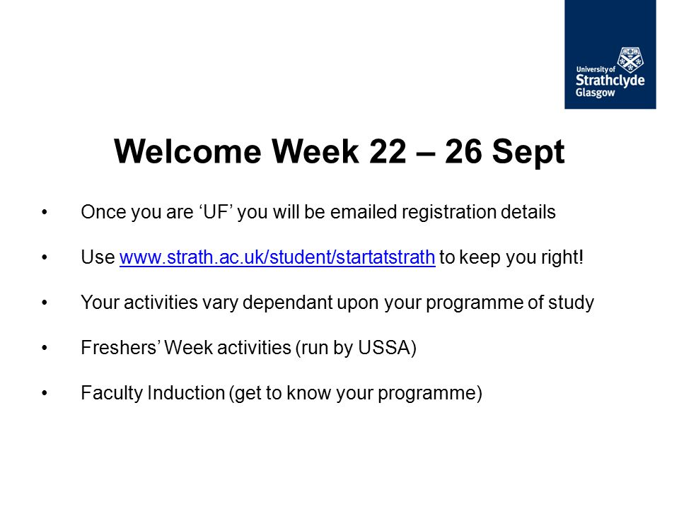Once you are 'UF' you will be emailed registration details Use www.strath.ac.uk/student/startatstrath to keep you right!www.strath.ac.uk/student/start