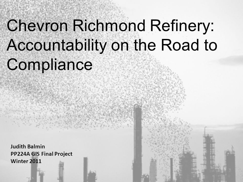 Chevron Richmond Refinery: Accountability on the Road to Compliance Judith Balmin PP224A GIS Final Project Winter 2011 1