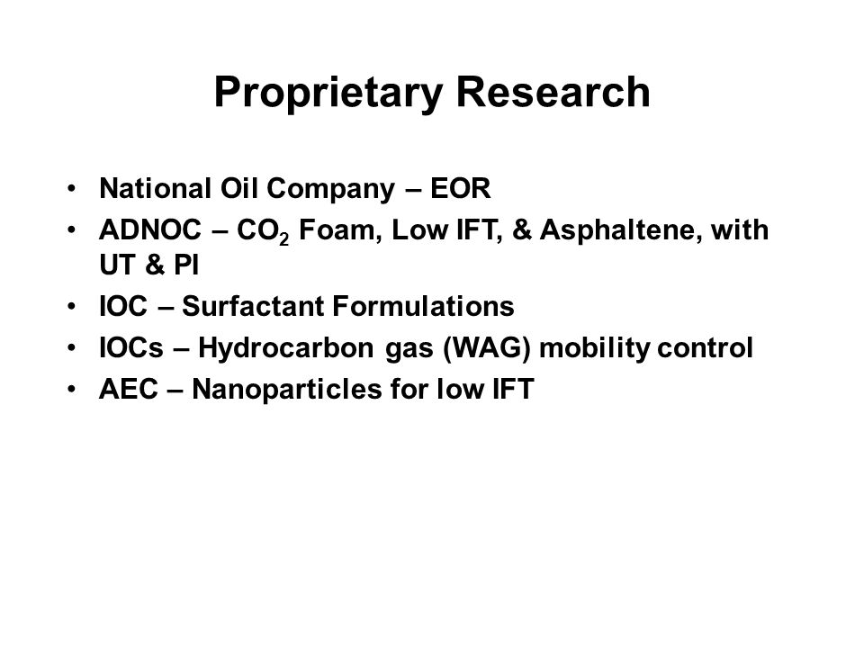 Proprietary Research National Oil Company – EOR ADNOC – CO 2 Foam, Low IFT, & Asphaltene, with UT & PI IOC – Surfactant Formulations IOCs – Hydrocarbo
