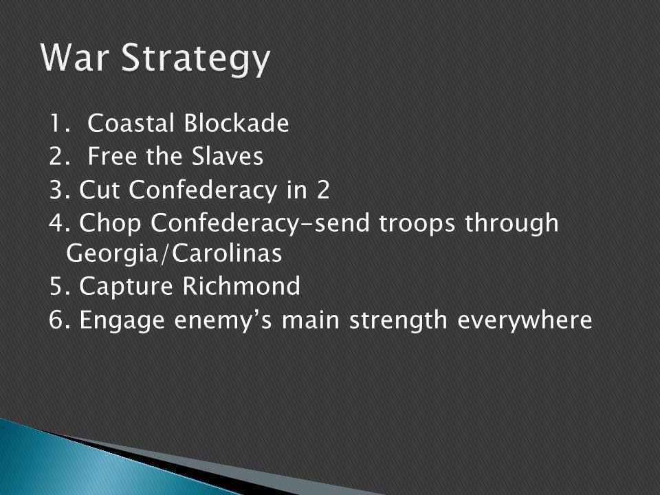 1. Coastal Blockade 2. Free the Slaves 3. Cut Confederacy in 2 4.