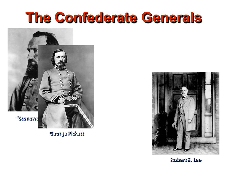 "The Confederate Generals George Pickett ""Stonewall"" Jackson Robert E. Lee"