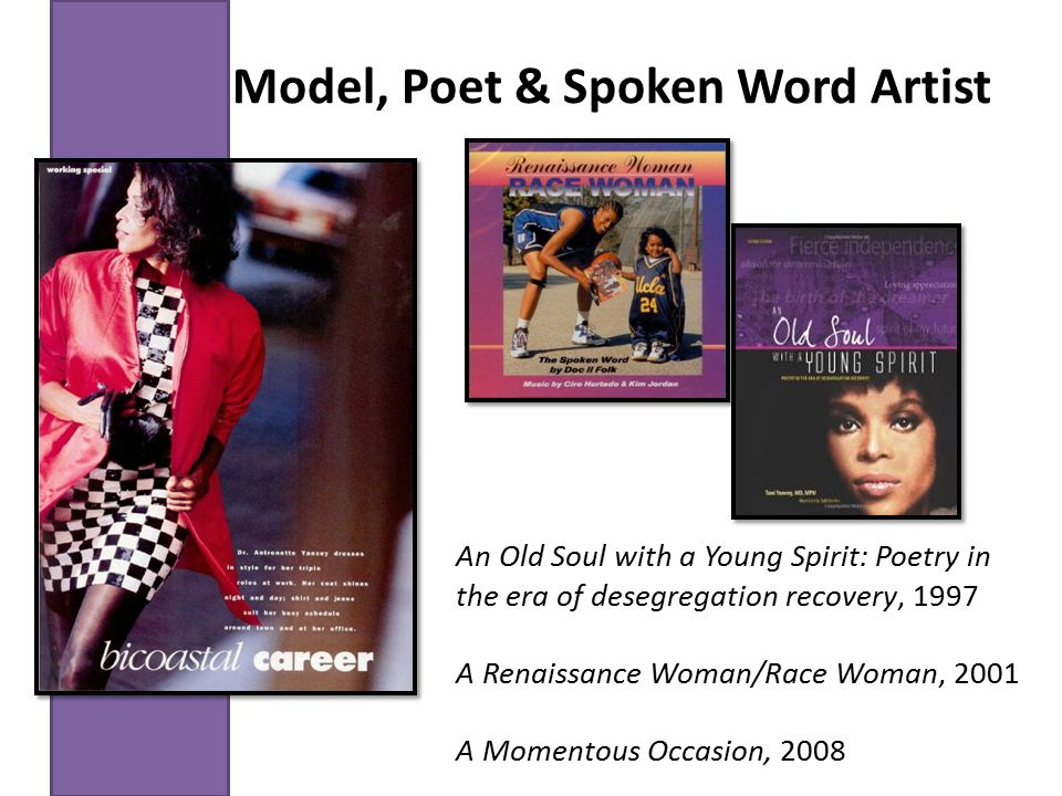 Model, Poet & Spoken Word Artist An Old Soul with a Young Spirit: Poetry in the era of desegregation recovery, 1997 A Renaissance Woman/Race Woman, 20