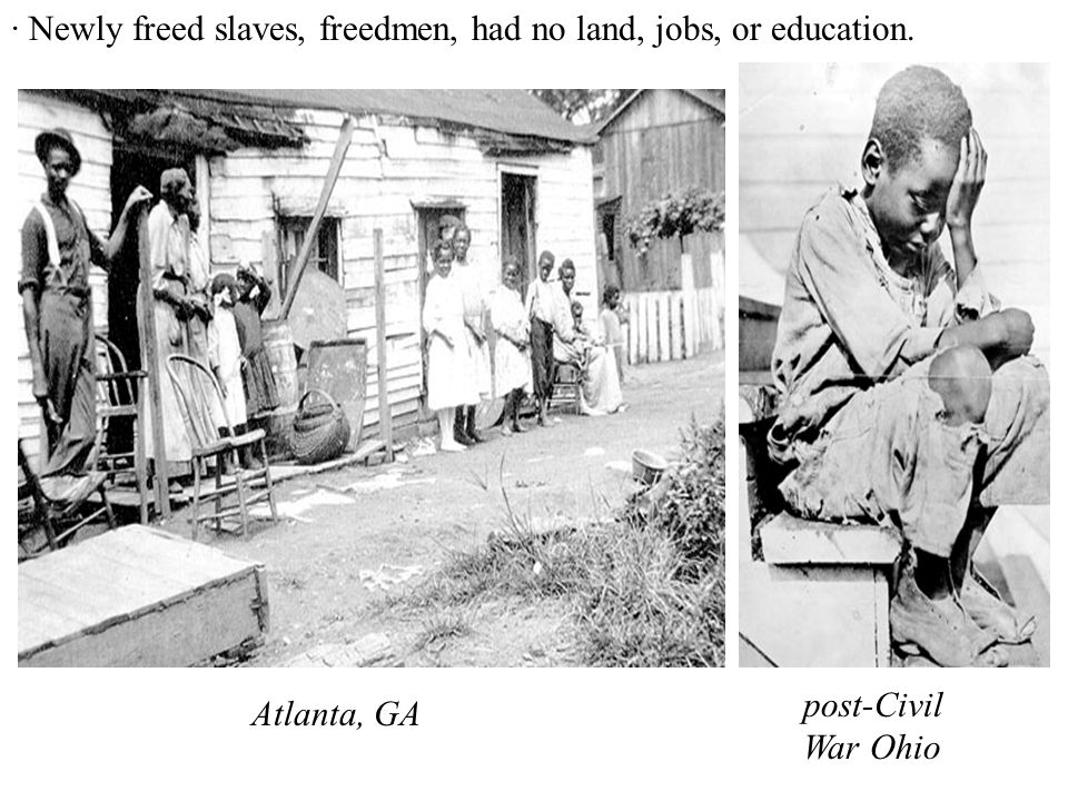 · Newly freed slaves, freedmen, had no land, jobs, or education. post-Civil War Ohio Atlanta, GA