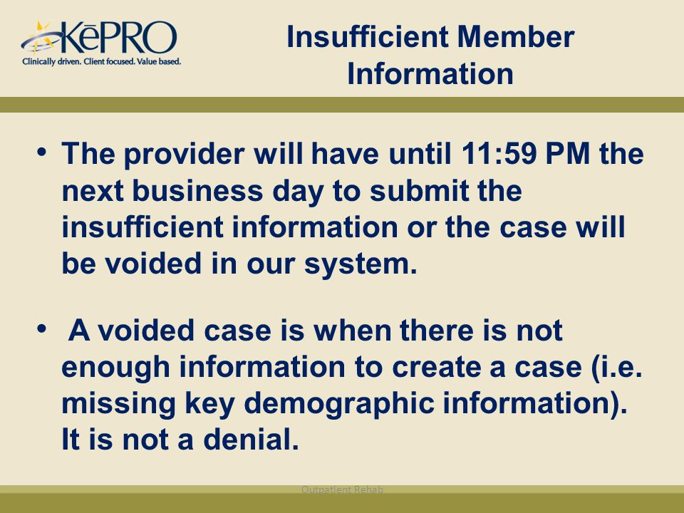 Insufficient Member Information The provider will have until 11:59 PM the next business day to submit the insufficient information or the case will be voided in our system.