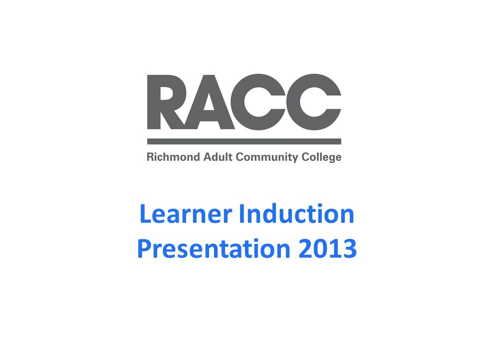 Welcome to RACC RACC is an Outstanding college (Ofsted, May 2010 ) with a community of approximately 10,000 learners.