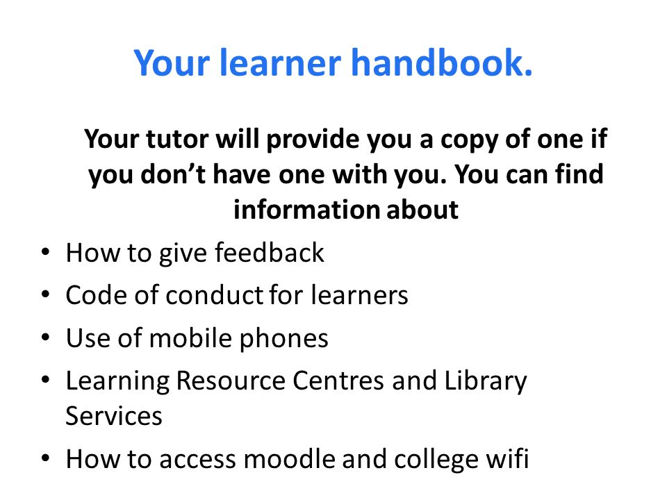 Your learner handbook. Your tutor will provide you a copy of one if you don't have one with you.