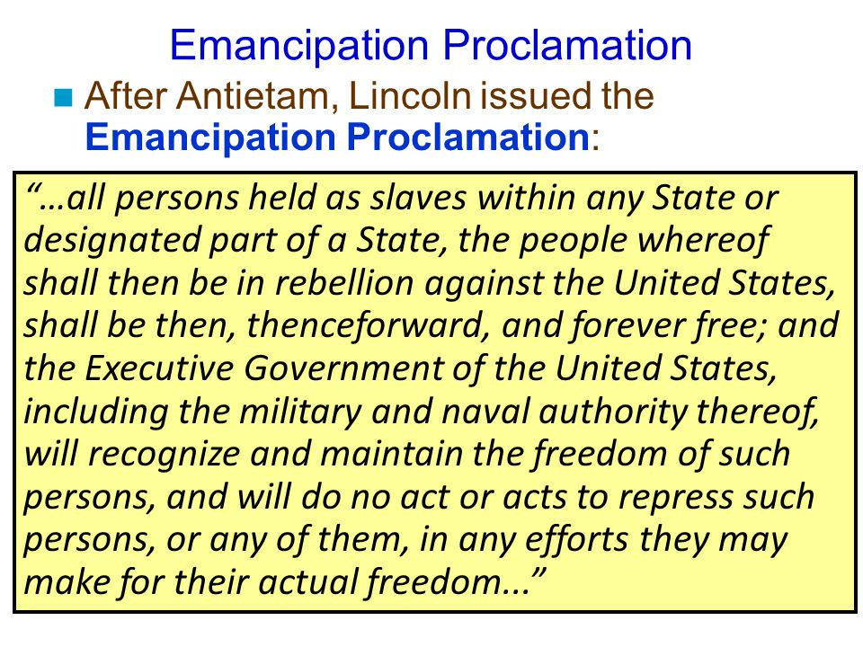 Emancipation Proclamation After Antietam, Lincoln issued the Emancipation Proclamation:  This executive order freed all slaves in Confederate territo