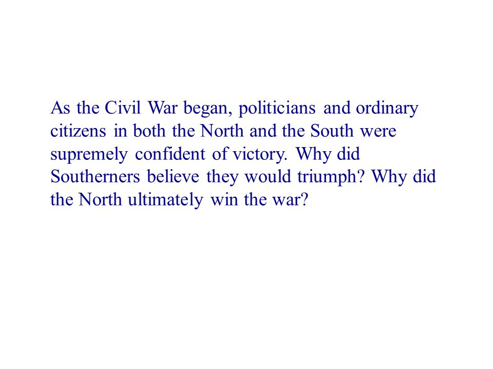 As the Civil War began, politicians and ordinary citizens in both the North and the South were supremely confident of victory. Why did Southerners bel