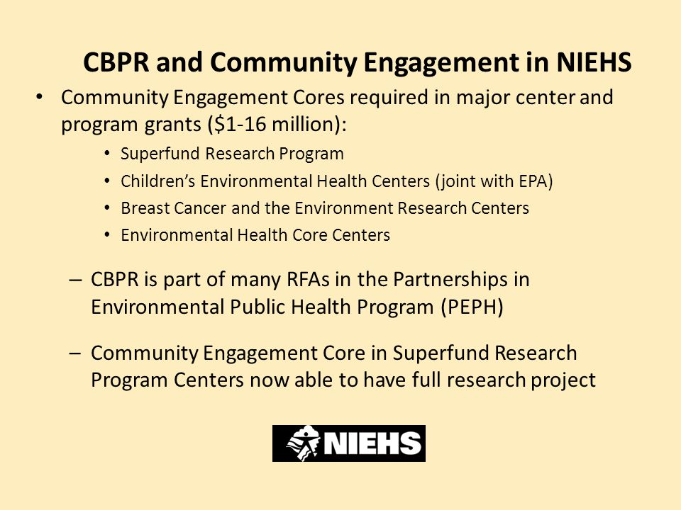 CBPR and Community Engagement in NIEHS Community Engagement Cores required in major center and program grants ($1-16 million): Superfund Research Prog