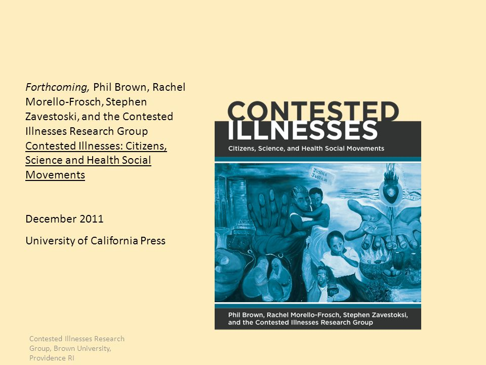 Contested Illnesses Research Group, Brown University, Providence RI Forthcoming, Phil Brown, Rachel Morello-Frosch, Stephen Zavestoski, and the Contes
