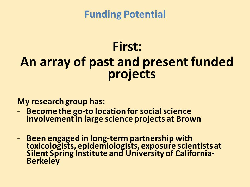 Funding Potential First: An array of past and present funded projects My research group has: -Become the go-to location for social science involvement