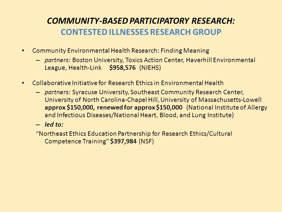 COMMUNITY-BASED PARTICIPATORY RESEARCH: CONTESTED ILLNESSES RESEARCH GROUP Community Environmental Health Research: Finding Meaning – partners: Boston