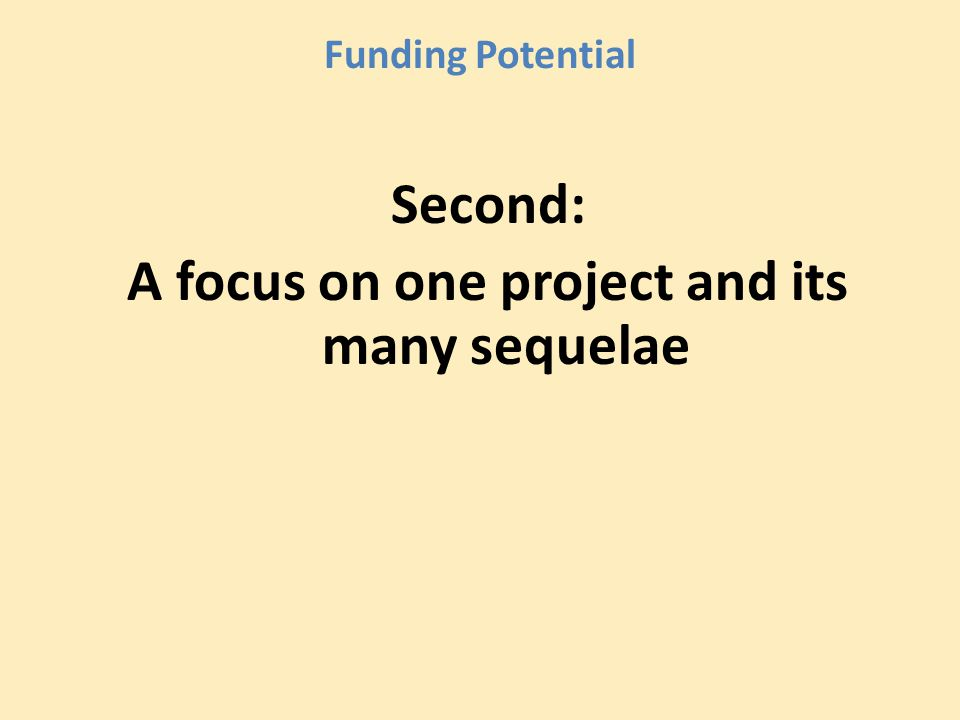 Funding Potential Second: A focus on one project and its many sequelae