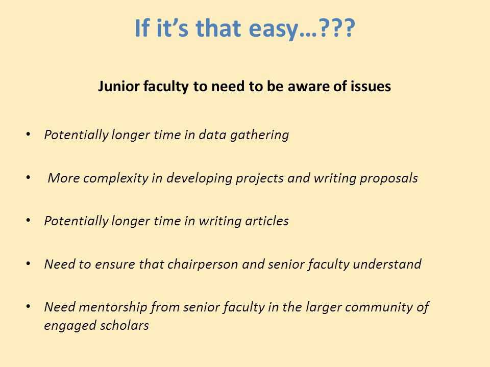 If it's that easy…??? Junior faculty to need to be aware of issues Potentially longer time in data gathering More complexity in developing projects an
