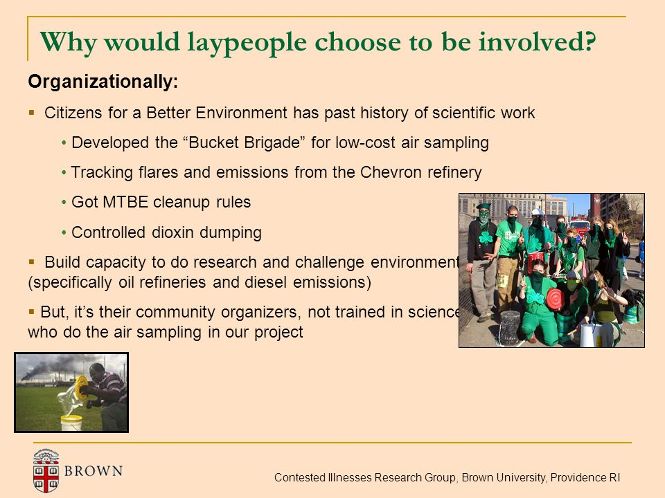 "Why would laypeople choose to be involved? Organizationally:  Citizens for a Better Environment has past history of scientific work Developed the ""Bu"
