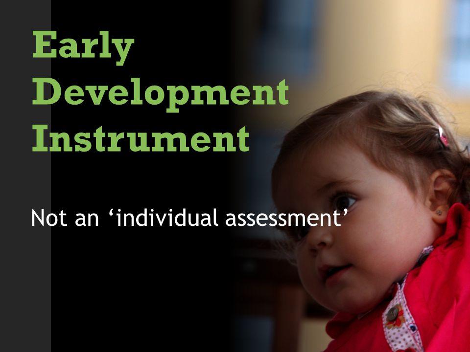 Early Development Instrument Not an 'individual assessment'