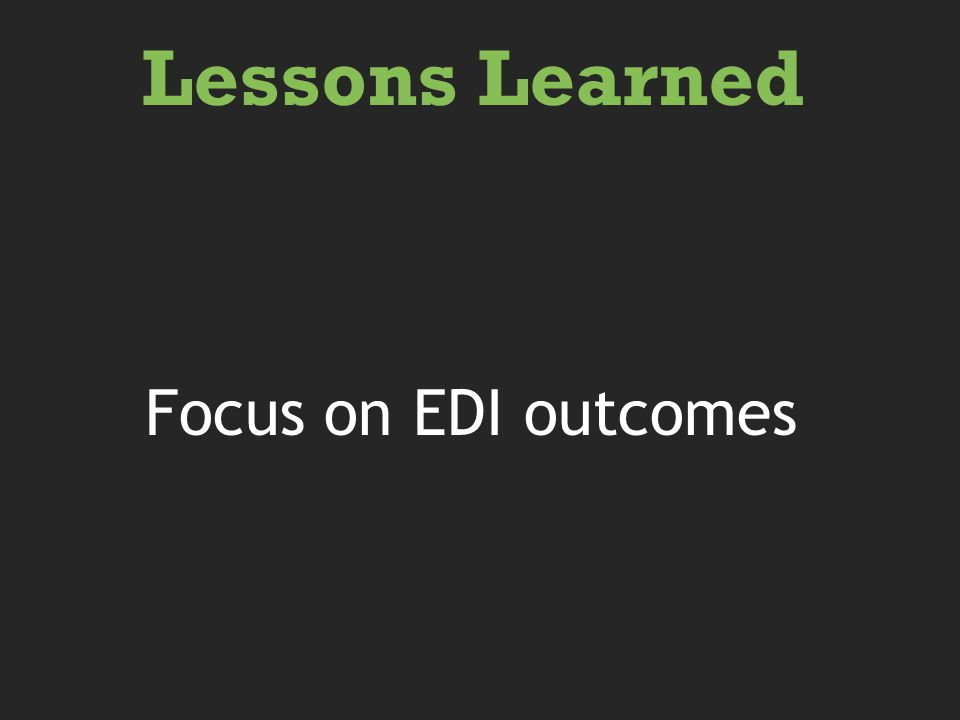 Focus on EDI outcomes Lessons Learned
