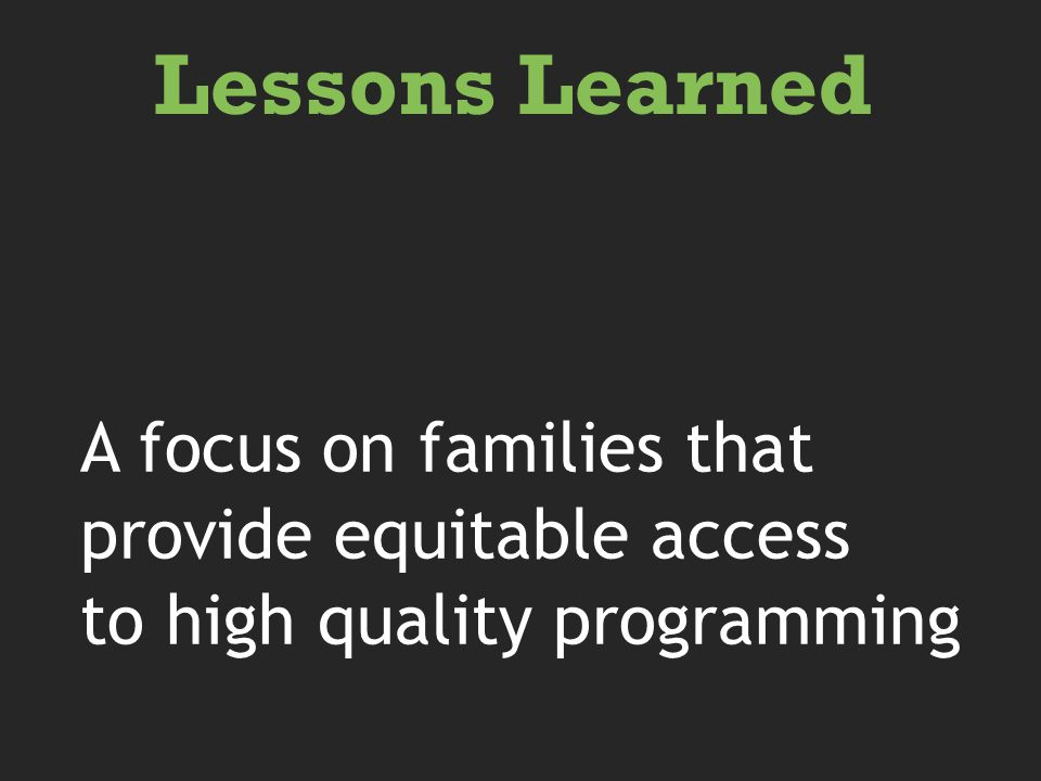 A focus on families that provide equitable access to high quality programming