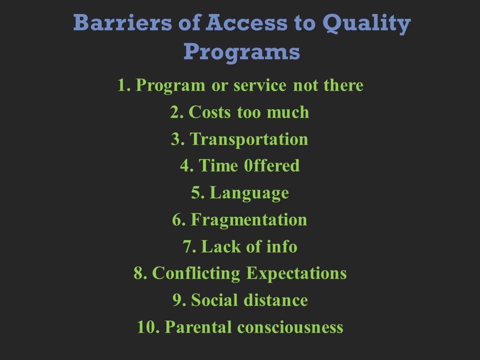 Barriers of Access to Quality Programs 1. Program or service not there 2.